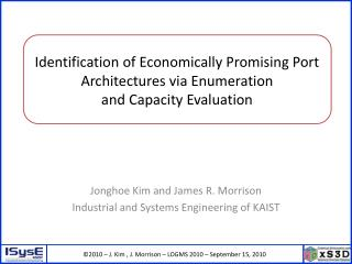Jonghoe  Kim and James R. Morrison Industrial and Systems Engineering of KAIST