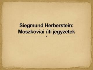 Siegmund Herberstein: Moszkoviai úti jegyzetek