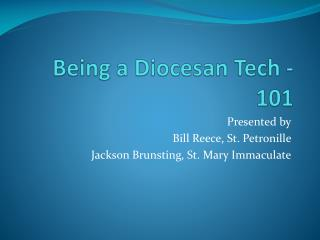 Being a Diocesan Tech - 101