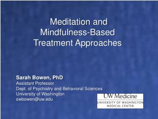 Sarah Bowen, PhD Assistant Professor Dept.  of Psychiatry and Behavioral Sciences