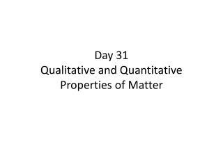 Day 31  Qualitative and Quantitative Properties of Matter