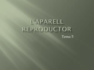 L'APARELL REPRODUCTOR