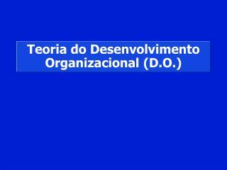 Teoria do Desenvolvimento Organizacional D.O.
