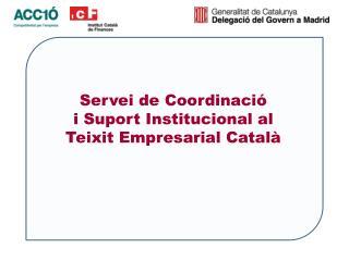 Servei de Coordinació  i Suport Institucional al  Teixit Empresarial Català