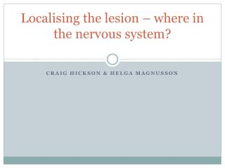 Localising the lesion – where in the nervous system?