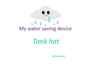 My water saving device