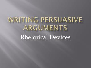 Writing Persuasive Arguments