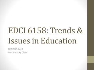 EDCI 6158: Trends & Issues in Education