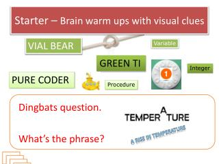Starter �  Brain warm ups with visual clues