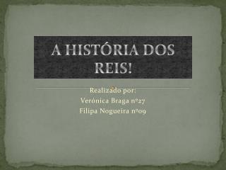 A HIST�RIA DOS REIS!