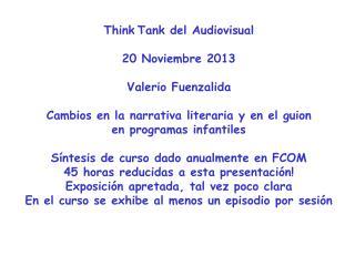 Think Tank del  Audiovisual 20 Noviembre 2013 Valerio Fuenzalida