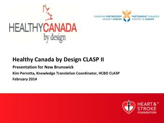 Healthy Canada by Design CLASP II  Presentation  for New Brunswick