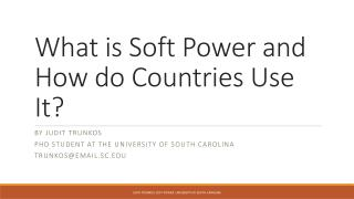 What is Soft Power and  H ow do Countries  U se  I t?