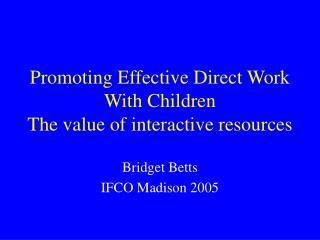 Promoting Effective Direct Work With Children The value of interactive resources