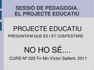 SESSIÓ DE  PEDAGOGIA. EL PROJECTE EDUCATIU