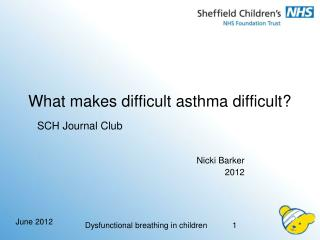 What makes difficult asthma difficult?