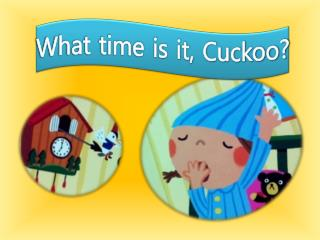 What time is it, Cuckoo?