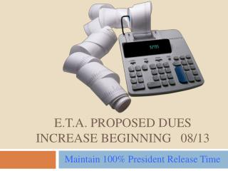 E.T.A. PROPOSED DUES INCREASE beginning   08/13