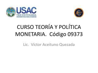 CURSO TEORÍA Y POLÍTICA MONETARIA.  Código 09373