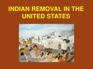 INDIAN REMOVAL IN THE UNITED STATES
