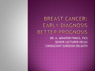 BREAST CANCER: EARLY DIAGNOSIS BETTER PROGNOSIS