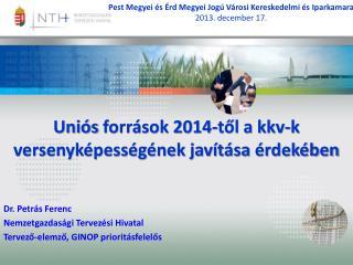 Uniós  források 2014-től a kkv-k versenyképességének javítása  érdekében Dr. Petrás Ferenc