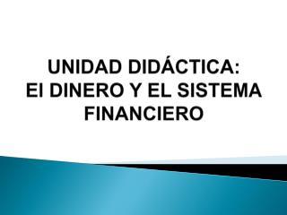UNIDAD DIDÁCTICA:  El DINERO Y EL SISTEMA FINANCIERO