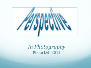 In Photography Photo I&II 2012