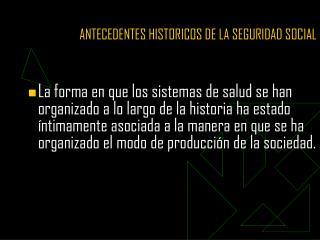 ANTECEDENTES HISTORICOS DE LA SEGURIDAD SOCIAL