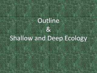 Outline & Shallow and Deep Ecology