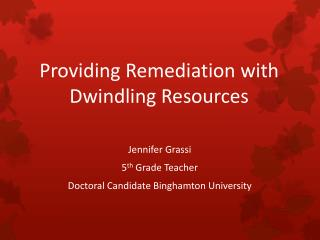 Providing Remediation with Dwindling Resources