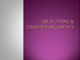 Objections & Counterarguments