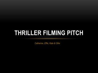 Thriller Filming Pitch