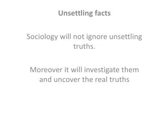 Unsettling facts Sociology will not ignore unsettling truths.