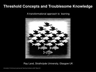 Threshold Concepts and Troublesome Knowledge  A transformational approach to  learning