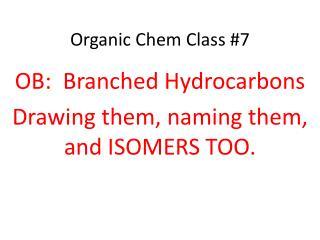 Organic  Chem  Class  #7