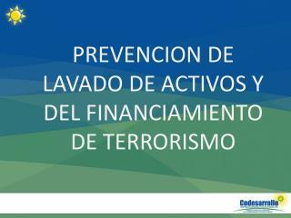 PREVENCION DE LAVADO DE ACTIVOS Y DEL FINANCIAMIENTO DE TERRORISMO