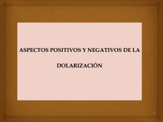 ASPECTOS POSITIVOS Y NEGATIVOS DE LA  DOLARIZACI�N
