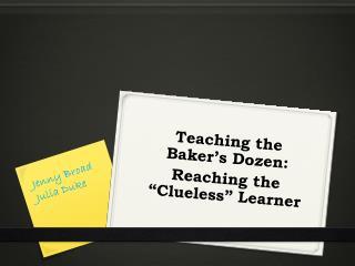 """Teaching the Baker's Dozen:  Reaching the """"Clueless"""" Learner"""