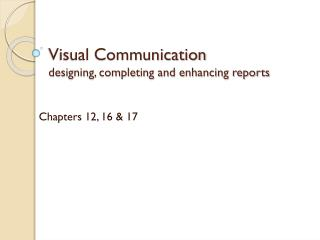 Visual Communication designing, completing and enhancing reports