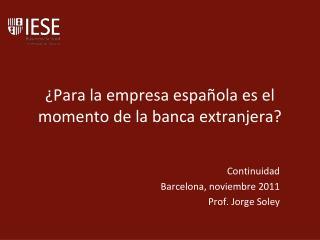 ¿Para la empresa española es el momento de la banca extranjera?