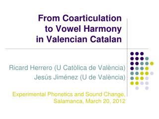 From Coarticulation  to Vowel Harmony  in Valencian Catalan