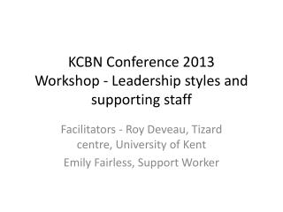 KCBN Conference 2013 Workshop - Leadership styles and supporting staff