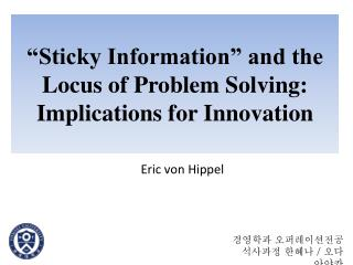"""""""Sticky Information"""" and the Locus of Problem Solving: Implications for Innovation"""