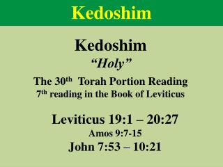 "Kedoshim ""Holy"" The  30 th Torah Portion Reading 7 th  reading  in the Book of  Leviticus"