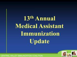 13 th  Annual Medical Assistant Immunization  Update