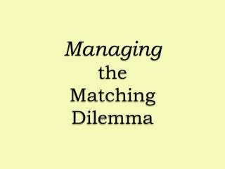 Managing the Matching Dilemma