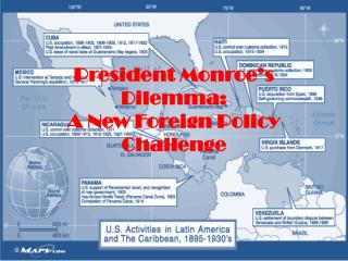 President Monroe's Dilemma: A New Foreign Policy Challenge