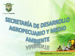 SECRETARÍA DE DESARROLLO AGROPECUARIO Y MEDIO AMBIENTE