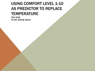 Using comfort level 1-10 as predictor to replace temperature chu qian to Dr.  Wayne Daley